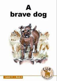Cub Reading Scheme - Level 11 Bk 2: A Brave Dog