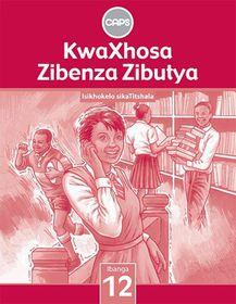 KwaXhosa Zibenza Zibutya (IsiXhosa Home Language) Grade 12 Teacher's Guide - CAPS