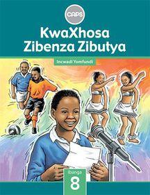 KwaXhosa Zibenza Zibutya (IsiXhosa Home Language) Grade 8 Learner's Book - CAPS