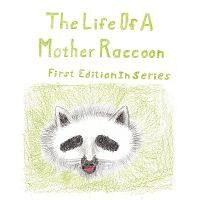 The Life of a Mother Raccoon