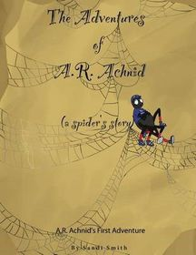 The Adventures of A.R. Achnid (a Spider's Story)