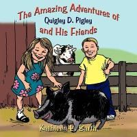 The Amazing Adventures of Quigley D. Pigley and His Friends