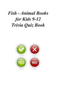 Fish - Animal Books for Kids 9-12 Trivia Quiz Book