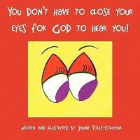 You Don't Have to Close Your Eyes for God to Hear You!