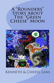 "A ""Rounders"" Story about the ""Green Cheese"" Moon"