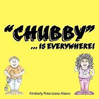 Chubby... Is Everywhere!