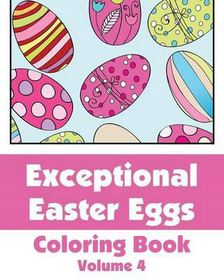 Exceptional Easter Eggs Coloring Book (Volume 4)