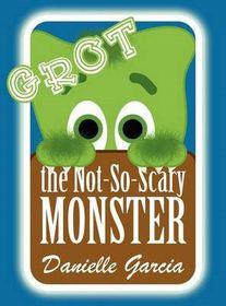 Grot, the Not-So-Scary Monster