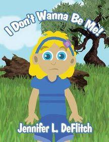I Don't Wanna Be Me!