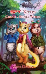 Spy Kitties Create a Better World