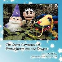 The Secret Adventures of Prince Justin and the Dragon