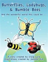 Butterflies, Ladybugs, and Bumble Bees and the Wonderful World This Could Be ....