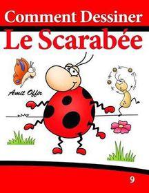 Comment Dessiner - Le Scarabee: Livre de Dessin