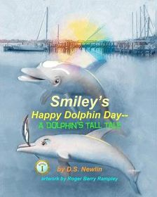 Smiley's Happy Dolphin Day--A Dolphin's Tall Tale