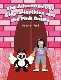 The Adventures of Glop-A-Lopikins and the Pink Castle