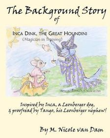 The Background Story of Inca Dink, the Great Houndini (Magician in Training)