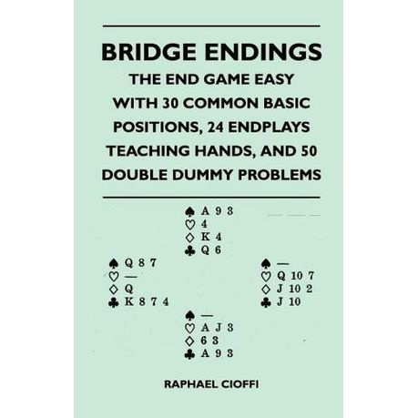 Bridge Endings The End Game Easy With 30 Common Basic Positions