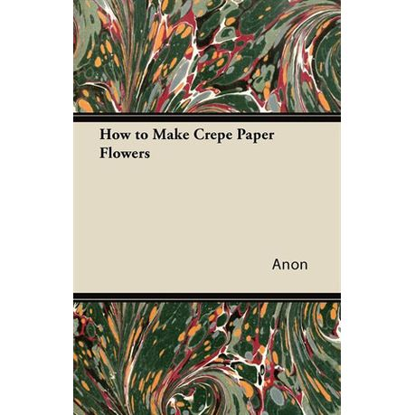 How To Make Crepe Paper Flowers Ebook