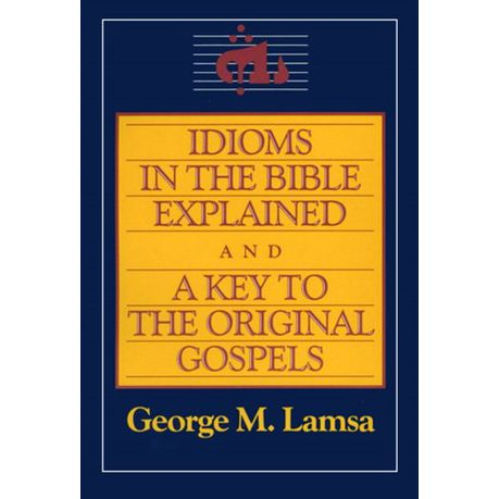 Idioms in the Bible Explained and a Key to the Original Gospels (eBook)