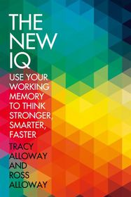 The new iq use your working memory to think stronger smarter the new iq use your working memory to think stronger smarter faster fandeluxe Ebook collections