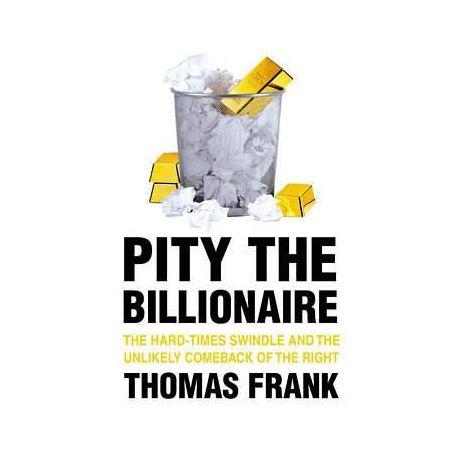 Pity the billionaire ebook by thomas frank 9781429973083.