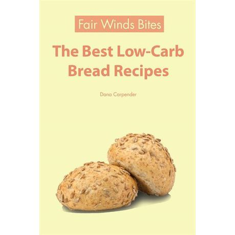 The Best Low Carb Bread Recipes Ebook Buy Online In South Africa Takealot Com