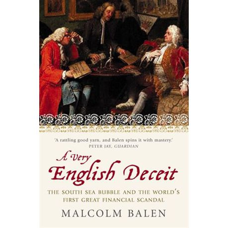 A Very English Deceit: The Secret History of the South Sea Bubble and the  First Great Financial Scandal (Text Only) (eBook)