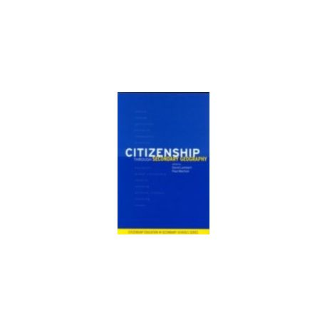 Citizenship Through Secondary Geography (Citizenship in Secondary Schools)
