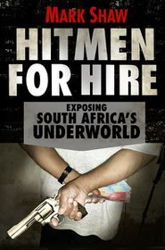 Hitmen for Hire - The Making of South Africa's Underworld