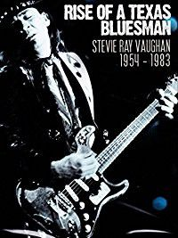 Stevie Ray Vaughan: Rise of a Texas Bluesman 1954-1983