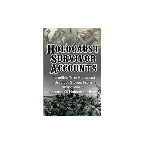 Holocaust Survivor Accounts: Incredible True Holocaust Survivor Stories  from World War 2