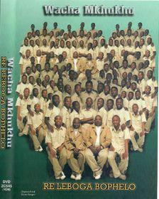 Wacha Mkhukhu - Re Leboga Bophelo (DVD)
