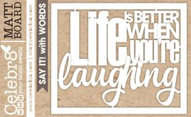 Celebr8 Matt Board Midi - Life Laughing