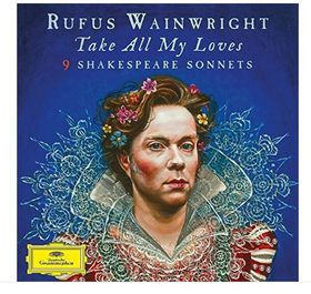 Rufus Wainwright- Take all my Loves- Shakespeare Sonnets  (CD)