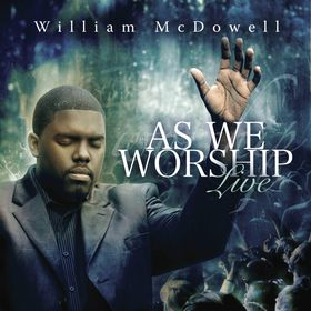 As we Worship by William McDowell
