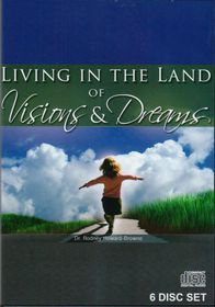 Living in the Land of Visions and Dreams by Dr Rodney Howard Brown
