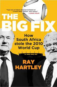 The Big Fix - How South African Stole the 2010 World Cup