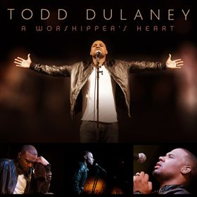 A Worshipper's Heart- Todd Dulaney