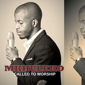 Called To Worship- Mkhuleko