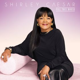Fill This House- Shirley Caesar