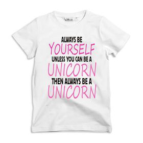 Always be yourself unless you can be a Unicorn Kids white T-shirt
