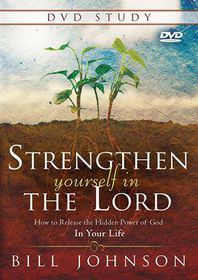 Strengthen Yourself in the Lord DVD Study by Bill Johnson (DVD)