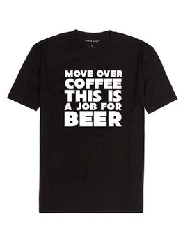 Move Over Coffee, This Is A Job For Beer Men's T-Shirt - Black