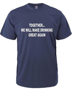 Together, We Will Make Drinking Great Again Men's T-Shirt - Navy