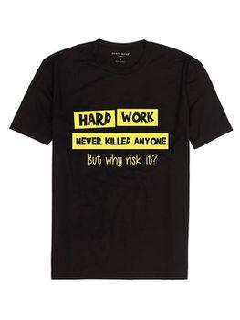 Hard Work Never Killed Anyone, Black Round Neck T-Shirt