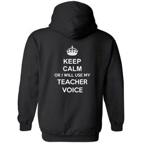Keep Calm Or I Will Use My Teacher Voice Hoodie - Back Print
