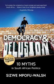 Democracy and Delusion: 10 Myths in South African Politics