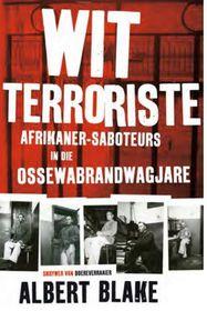 Wit Terroriste: Afrikaner - Sabotasie in die Ossewabrandwagjare