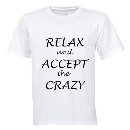 9e3bf34fd Unisex Relax and accept the crazy T-Shirt - White | Buy Online in South  Africa | takealot.com