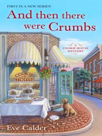 And Then There Were Crumbs--A Cookie House Mystery